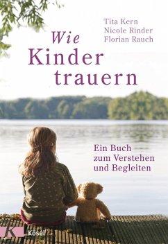 Wie Kinder trauern (eBook, ePUB) - Kern, Tita; Rinder, Nicole; Rauch, Florian