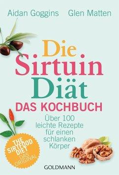 Die Sirtuin-Diät - Das Kochbuch (eBook, ePUB) - Goggins, Aidan; Matten, Glen