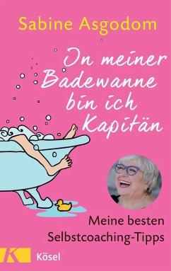 In meiner Badewanne bin ich Kapitän (eBook, ePUB) - Asgodom, Sabine