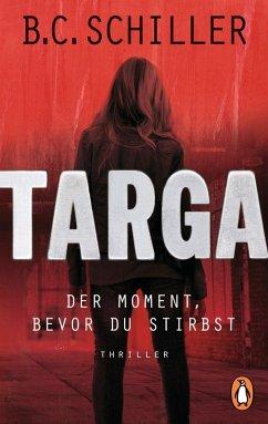 Targa - Der Moment, bevor du stirbst / Targa Hendricks Bd.1 (eBook, ePUB) - Schiller, B.C.