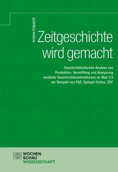 Zeitgeschichte wird gemacht (eBook, PDF) - Kolpatzik, Andrea