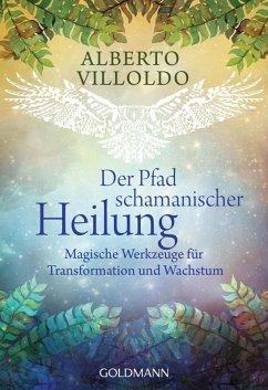 Der Pfad schamanischer Heilung (eBook, ePUB) - Villoldo, Alberto