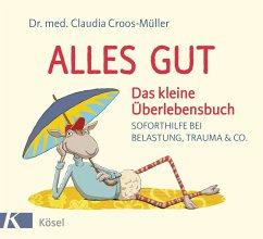 Alles gut - Das kleine Überlebensbuch (eBook, ePUB) - Croos-Müller, Claudia