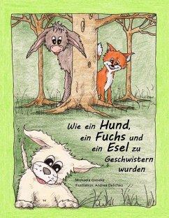 Wie ein Hund, ein Fuchs und ein Esel zu Geschwistern wurden (eBook, ePUB) - Gieseke, Michaela