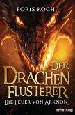 Die Feuer von Arknon / Der Drachenflüsterer Bd.4 (eBook, ePUB)