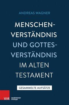 Menschenverständnis und Gottesverständnis im Alten Testament (eBook, PDF) - Wagner, Andreas