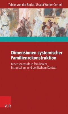 Dimensionen systemischer Familienrekonstruktion (eBook, PDF) - Recke, Tobias von der; Wolter-Cornell, Ursula