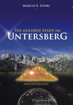 Die Goldene Stadt im Untersberg Bd.1 (eBook, ePUB) - Levski, Marcus E.