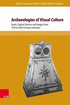 Archaeologies of Visual Culture (eBook, PDF) - Cammarata, Valeria; Coglitore, Roberta; Cometa, Michele