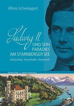 Ludwig II. und sein Paradies am Starnberger See - Schweiggert, Alfons