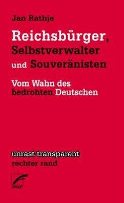Reichsbürger, Selbstverwalter und Souveränisten - Rathje, Jan