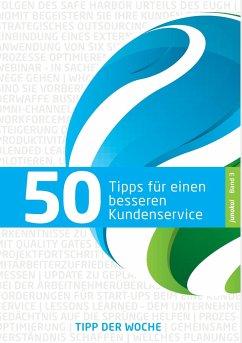 50 TIPPS FÜR EINEN BESSEREN KUNDENSERVICE - BAND 3
