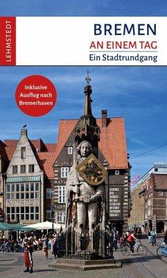 Bremen an einem Tag - Böttger, Steffi