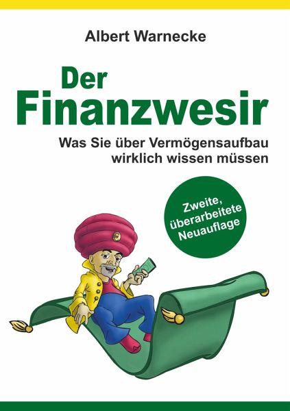 Der Finanzwesir - Was Sie über Vermögensaufbau wirklich wissen müssen. Intelligent Geld anlegen und finanzielle Freiheit erlangen mit ETF und Index-Fonds - Warnecke, Albert