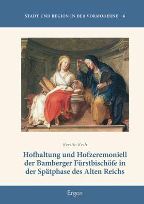 purchase cheap d00df 1e668 Hofhaltung und Hofzeremoniell der Bamberger Fürstbischöfe in der Spätphase  des Alten Reichs