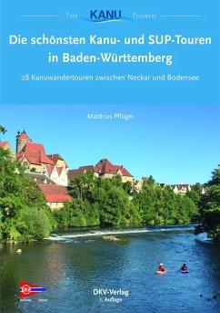 Die schönsten Kanutouren in Baden-Württemberg - Pflüger, Michael
