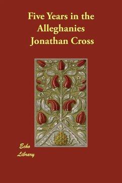 Five Years in the Alleghanies - Cross, Jonathan