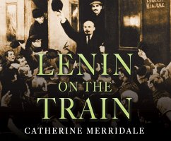 Lenin on the Train - Merridale, Catherine