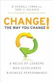 Change the Way You Change!: 5 Roles of Leaders Who Accelerate Business Performance