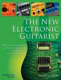 The New Electronic Guitarist: New Technologies and Techniques for the Modern Guitar Player