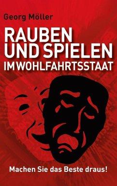 Rauben und Spielen im Wohlfahrtsstaat (eBook, ePUB) - Möller, Georg