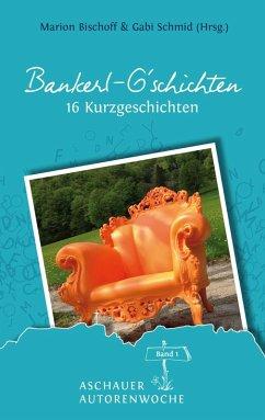 Bankerl G'schichten (eBook, ePUB) - Bischoff, Marion; Schmid, Gabi; Stienen, Rike; Luz, Monja; Helen Sonntag