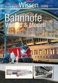 Bahnhöfe - Vorbild und Modell