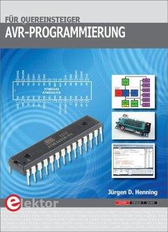 AVR-Programmierung für Quereinsteiger - Henning, Jürgen D.