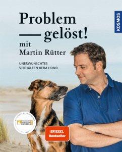 Problem gelöst! mit Martin Rütter - Rütter, Martin; Buisman, Andrea