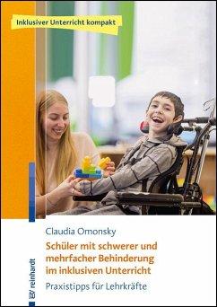 Schüler mit schwerer und mehrfacher Behinderung im inklusiven Unterricht - Omonsky, Claudia