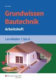 Grundwissen Bautechnik. Lernfelder 1-6. Arbeitsheft