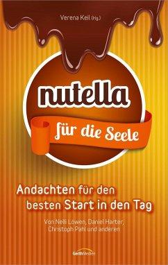 Nutella für die Seele - Löwen, Nelli; Harter, Daniel; Pahl, Christoph