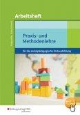 Praxis- und Methodenlehre für die sozialpädagogische Erstausbildung (Kinderpflege, Sozialassistenz): Arbeitsheft