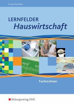 Lernfelder Hauswirtschaft. Fachrechnen. Schülerband - Krause, Marion; Rohrhofer, Hubert