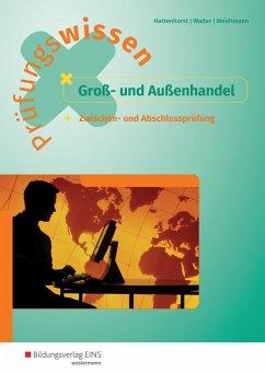 Prüfungswissen Groß- und Außenhandel - Hattenhorst, Anita; Walter, Klaus; Weidtmann, Bernd