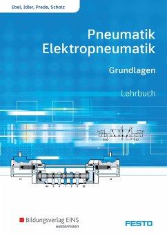 Pneumatik und Elektropneumatik. Grundlagen. Schülerband - Ebel, Frank; Idler, Siegfried; Prede, Georg; Scholz, Dieter