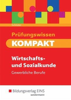 Prüfungswissen KOMPAKT. Schülerband. Wirtschafts- und Sozialkunde für gewerbliche Berufe - Schlüter, Meinolf