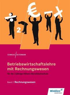 Betriebswirtschaftslehre mit Rechnungswesen 2. Für die 2-jährige Höhere Berufsfachschule. Schülerband - Schmolke, Siegfried; Deitermann, Manfred