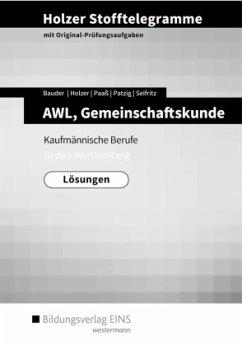 Holzer Stofftelegramme Baden-Württemberg - AWL, Gemeinschaftskunde, Deutsch. Lösungen. Baden-Württemberg - Bauder, Markus; Holzer, Volker; Paaß, Thomas; Patzig, Ulrich; Seifritz, Christian