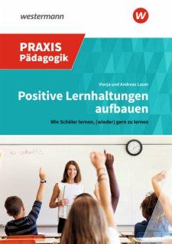 Positive Lernhaltungen aufbauen - Lauer, Visnja; Lauer, Andreas