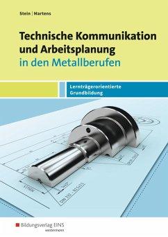 Technische Kommunikation und Arbeitsplanung in den Metallberufen. Schülerband - Stein, Johannes; Martens, Jakob