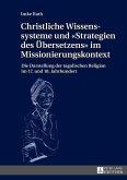 Christliche Wissenssysteme und «Strategien des Übersetzens» im Missionierungskontext