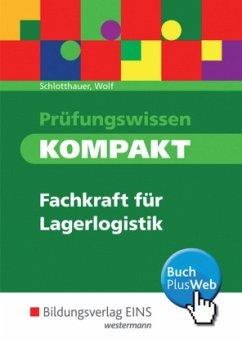 Prüfungswissen KOMPAKT. Schülerband. Fachkraft für Lagerlogistik - Schlotthauer, Hans; Wolf, Christine