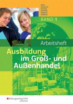 1. Ausbildungsjahr: Arbeitsheft / Ausbildung im Groß- und Außenhandel .1