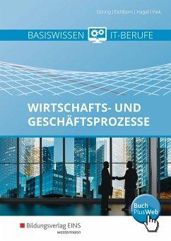 Basiswissen IT-Berufe. Schülerband. Wirtschafts- und Geschäftsprozesse - Döring, Thomas; Eichborn, Uta; Hagel, Heinz; Piek, Michael