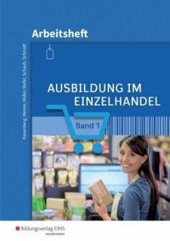 Ausbildung im Einzelhandel 1. Arbeitsheft - Menne, Jörn; Charfreitag, Claudia; Müller-Stefer, Udo; Schaub, Ingo; Schmidt, Christian