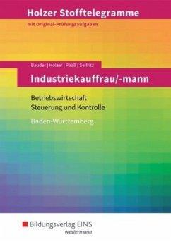 Industriekauffrau/mann, Betriebswirtschaft, Steuerung und Kontrolle, Baden-Württemberg (Aufgabenband) / Holzer Stofftelegramme