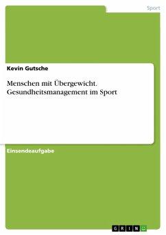 Menschen mit Übergewicht. Gesundheitsmanagement im Sport (eBook, PDF) - Gutsche, Kevin