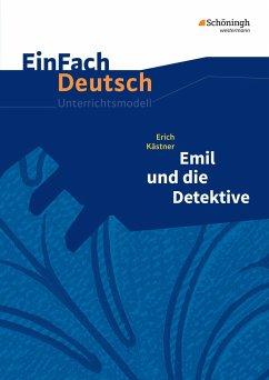 Emil und die Detektive. Einfach Deutsch Unterrichtsmodelle - Kästner, Erich; Kaiser, Katharina