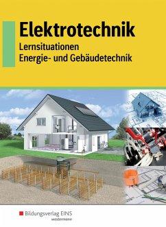 Elektrotechnik - Energie- und Gebäudetechnik. Schülerband - Eberle, Ulrich; Körber, Matthias; Lauterbach, Friedrich; Postl, Dieter; Rebennack, Kurt; Röpke, Detlev; Schmidt, Wolfgang E.; Schmitt, Michael